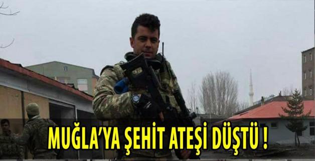 MUĞLA'YA ŞEHİT ATEŞİ DÜŞTÜ !