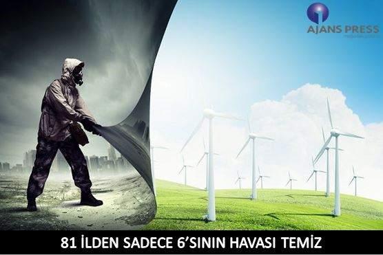 81 İLDEN SADECE 6'SININ HAVASI TEMİZ