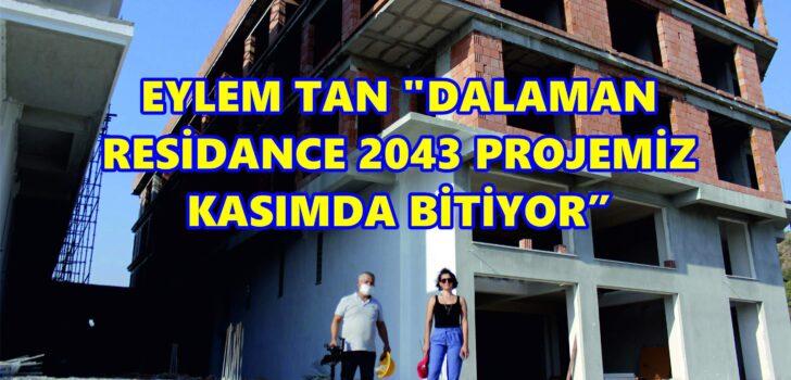 """EYLEM TAN """"DALAMAN RESİDANCE 2043 PROJEMİZ KASIMDA BİTİYOR"""""""