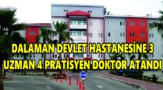 DALAMAN DEVLET HASTANESİNE 3 UZMAN 4 PRATİSYEN DOKTOR ATANDI