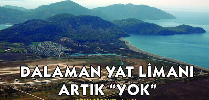 "DALAMAN YAT LİMANI ARTIK ""YOK"""