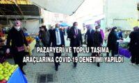 PAZARYERİ VE TOPLU TAŞIMA ARAÇLARINA COVİD-19 DENETİMİ YAPILDI